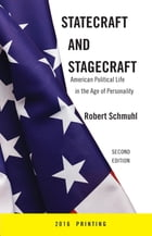 Statecraft and Stagecraft: American Political Life in the Age of Personality, Second Edition by Robert Schmuhl