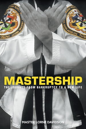 Mastership: The Journey From Bankruptcy to a New Life by Master Lorne Davidson