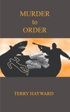 Murder to Order by Terry Hayward