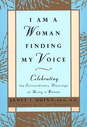 I Am a Woman Finding My Voice Celebrating The Extraordinary Blessings Of Being A Woman