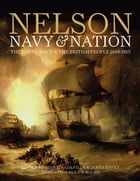Nelson, Navy & Nation: The Royal Navy and the British people, 1688-1815 by Quintin Colville