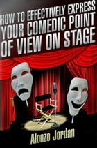 How To Effectively Express Your Comedic Point Of View On Stage by Alonzo Jordan