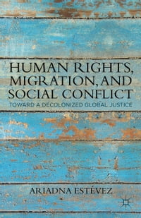 Human Rights, Migration, and Social Conflict: Towards a Decolonized Global Justice