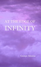 At the Edge of Infinity: Discover Your Life Purpose by George Alexiou