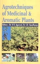 Agrotechniques of Medicinal and Aromatic Plants by Dr. V. K. Agarwal