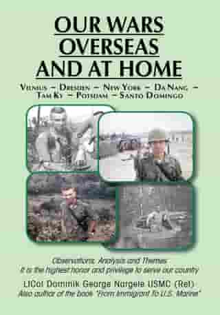 Our Wars Overseas and at Home: Ltcol Dominik George Nargele Usmc (Ret)