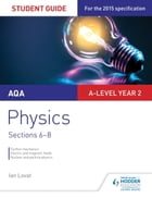 AQA A-level Physics Student Guide 3: Sections 6-8 by Ian Lovat