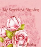 My Sweetest Blessing by Wendy Hershey