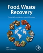 Food Waste Recovery: Processing Technologies and Industrial Techniques by Charis Michel Galanakis