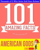 American Gods - 101 Amazingly True Facts You Didn't Know - 101 Amazingly True Facts You Didn't Know: Fun Facts and Trivia Tidbits Quiz Game Books by G Whiz