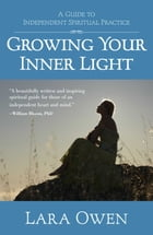 Growing Your Inner Light: A Guide to Independent Spiritual Practice by Lara Owen