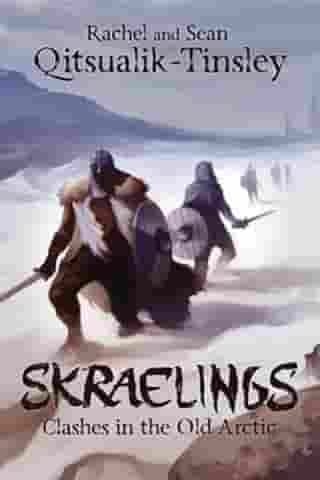 Skraelings: Clashes in the Old Arctic by Rachel Qitsualik-Tinsley