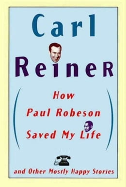 Book How Paul Robeson Saved My Life and Other Stories by Carl Reiner