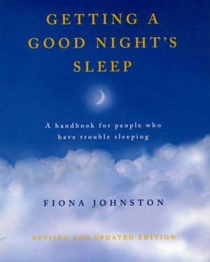 Getting a Good Night's Sleep A Handbook for People Who Have Trouble Sleeping