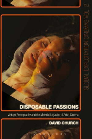 Disposable Passions Vintage Pornography and the Material Legacies of Adult Cinema