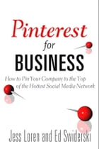 Pinterest for Business: How to Pin Your Company to the Top of the Hottest Social Media Network: How to Pin Your Company to the Top of the Hottest Soci by Jess Loren