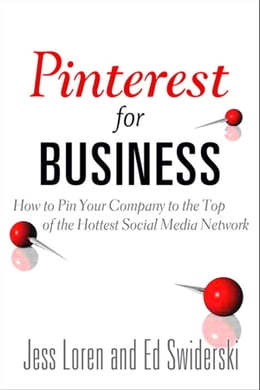 Book Pinterest for Business: How to Pin Your Company to the Top of the Hottest Social Media Network: How… by Jess Loren