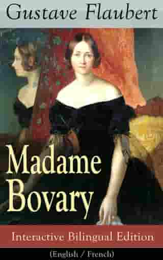 Madame Bovary - Interactive Bilingual Edition (English / French): A Classic of French Literature from the prolific French writer, known for Salammbô, Sentimental Education, Bouvard et Pécuchet, November and Three Tales