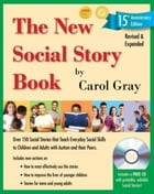 The New Social Story Book, Revised and Expanded 15th Anniversary Edition: Over 150 Social Stories that Teach Everyday Social Skills to Children and Ad by Carol Gray
