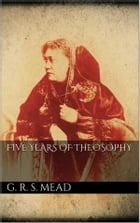 Five Years of Theosophy by G. R. S. Mead