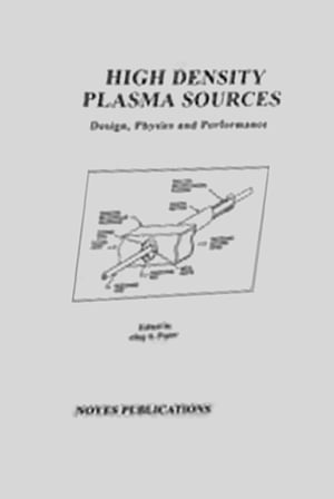 High Density Plasma Sources Design,  Physics and Performance
