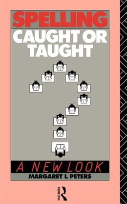 Book Spelling: Caught or Taught? by Peters, Margaret