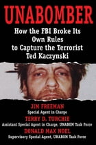 Unabomber: How the FBI Broke Its Own Rules to Capture the Terrorist Ted Kaczynski by Jim Freeman