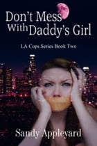 Don't Mess with Daddy's Girl by Sandy Appleyard