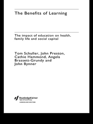 The Benefits of Learning The Impact of Education on Health,  Family Life and Social Capital