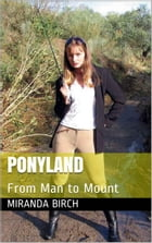 Ponyland: From Man to Mount by Miranda Birch