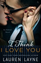 I Think I Love You: An Oxford Novel by Lauren Layne