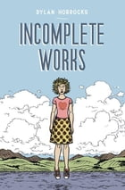 Incomplete Works: First North American Edition by Dylan Horrocks