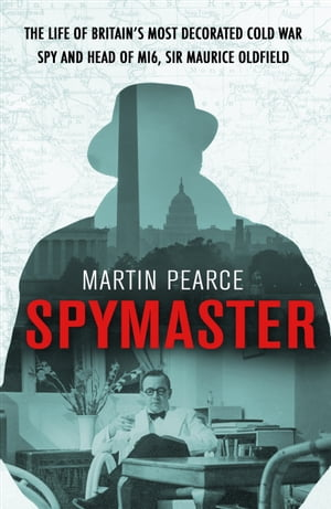 Spymaster The Life of Britain's Most Decorated Cold War Spy and Head of MI6,  Sir Maurice Oldfield