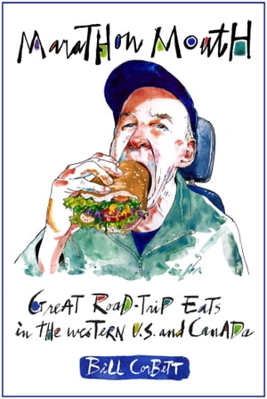Marathon Mouth: Great road-trip eats in the Western U.S. and Canada by Bill Corbett