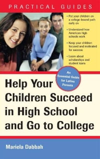 Help Your Children Succeed in High School and Go to College: (A Special Guide for Latino Parents)