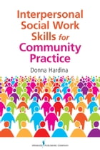 Interpersonal Social Work Skills for Community Practice by Donna Hardina, PhD