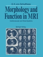 Morphology and Function in MRI: Cardiovascular and Renal Systems by W.A. Fuchs