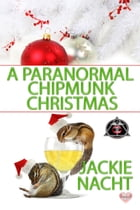 A Paranormal Chipmunk Christmas: Paranormal Dentistry for the Fanged and Friendly Series by Jackie Nacht