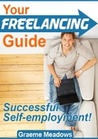 Your Freelancing Guide: Successful Self-Employment by Greame Meadows