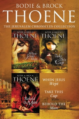 Book The Jerusalem Chronicles: When Jesus Wept, Take This Cup, Behold the Man by Bodie and Brock Thoene