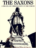 The Saxons: A Drama of Christianity in the North by Edwin Davies Schoonmaker