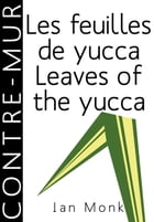 Les feuilles de yucca / Leaves of the yucca by Ian Monk