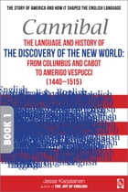 Cannibal – The language and history of THE DISCOVERY OF THE NEW WORLD:: From Columbus and Cabot to Amerigo Vespucci (1440–1515) – Book 1 – by Jesse Karjalainen