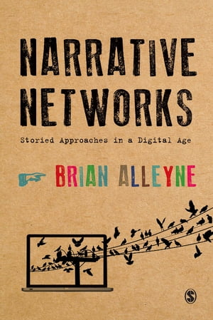 Narrative Networks Storied Approaches in a Digital Age