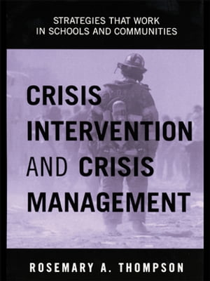 Crisis Intervention and Crisis Management Strategies that Work in Schools and Communities