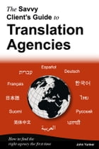 The Savvy Client's Guide to Translation Agencies by John Yunker