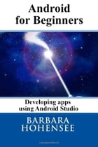 Android For Beginners. Developing Apps Using Android Studio by Barbara Hohensee