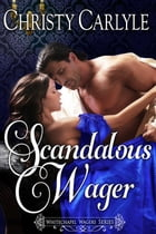Scandalous Wager: Whitechapel Wagers, #1 by Christy Carlyle