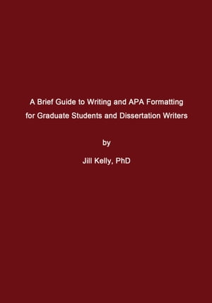 A Brief Guide to Writing and APA Formatting for Graduate Students and Dissertation Writers