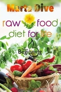 Transfer to the Raw Food Diet for Life: Easily a Without any Harm to Health (New Beginning)